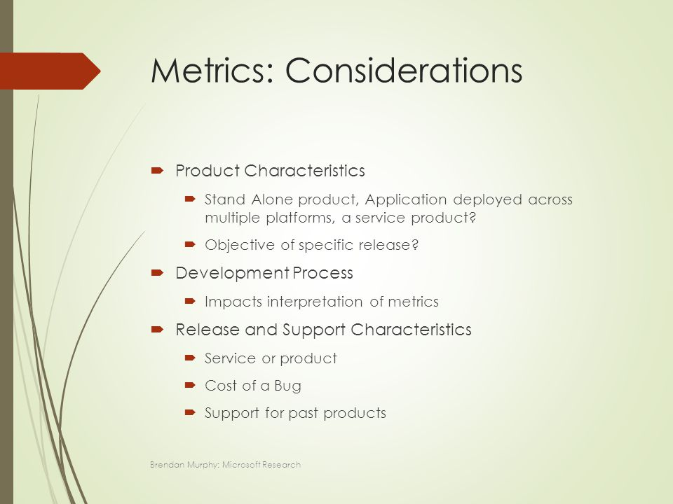 Metrics: Considerations  Product Characteristics  Stand Alone product, Application deployed across multiple platforms, a service product.