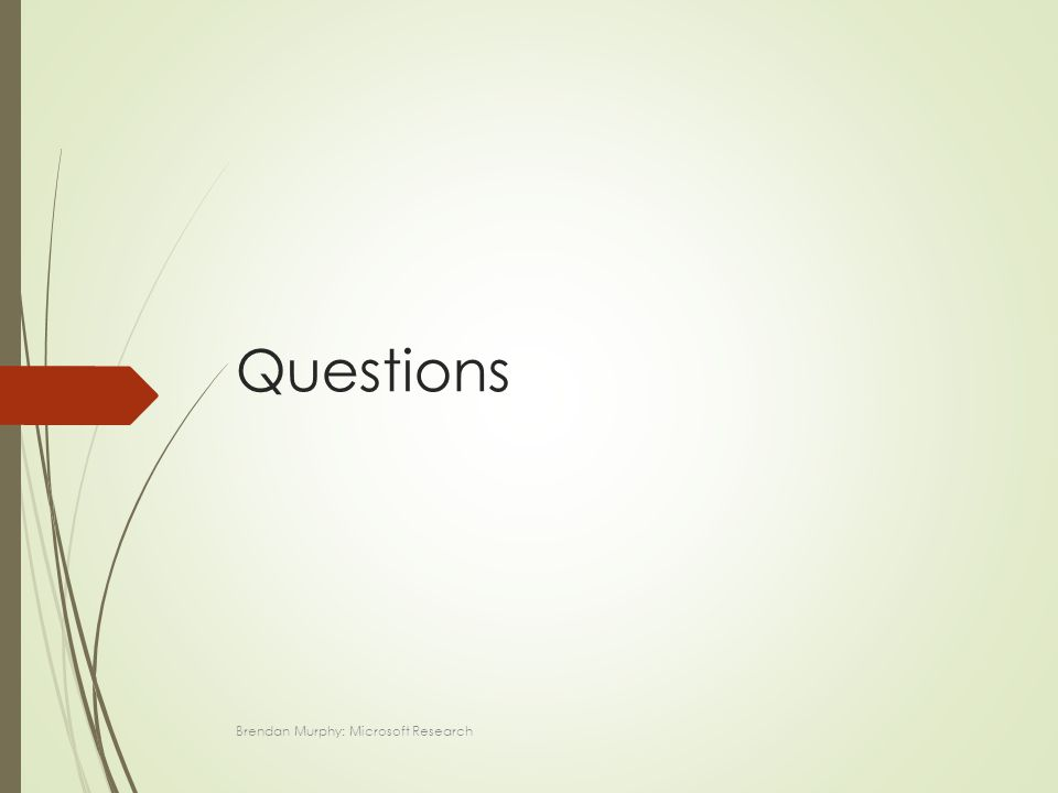 Questions Brendan Murphy: Microsoft Research