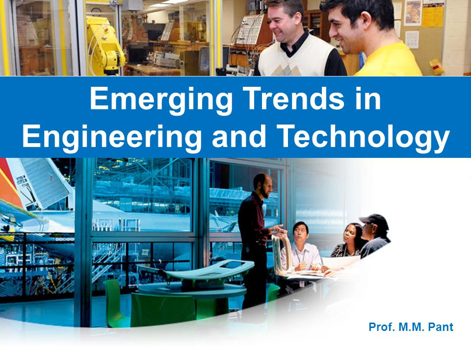 Emerging Trends in Engineering and Technology Prof. M.M. Pant