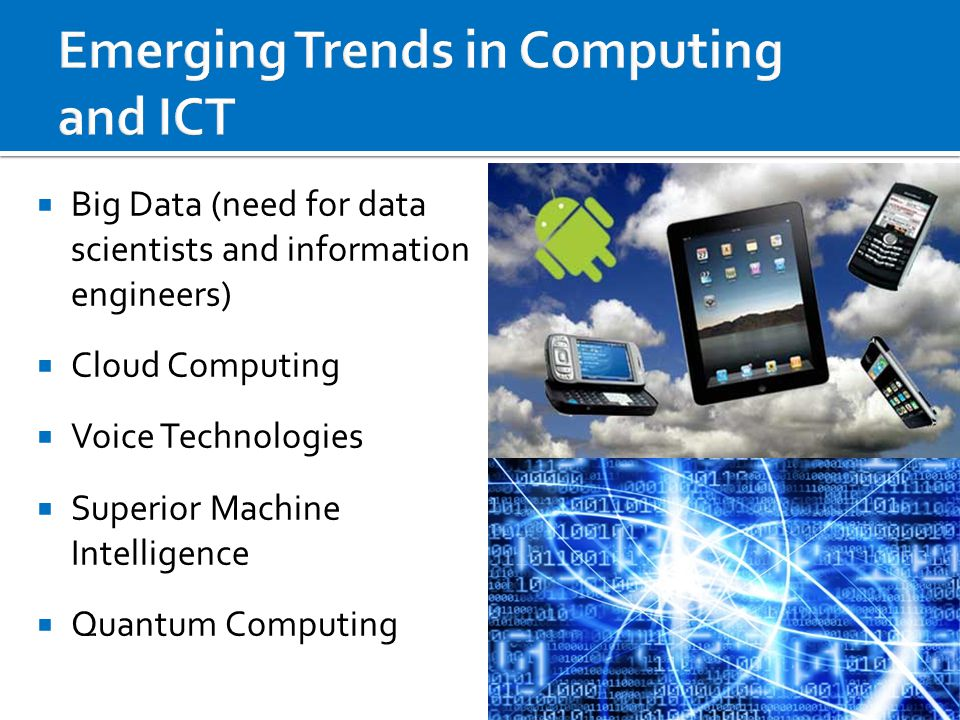  Big Data (need for data scientists and information engineers)  Cloud Computing  Voice Technologies  Superior Machine Intelligence  Quantum Compu