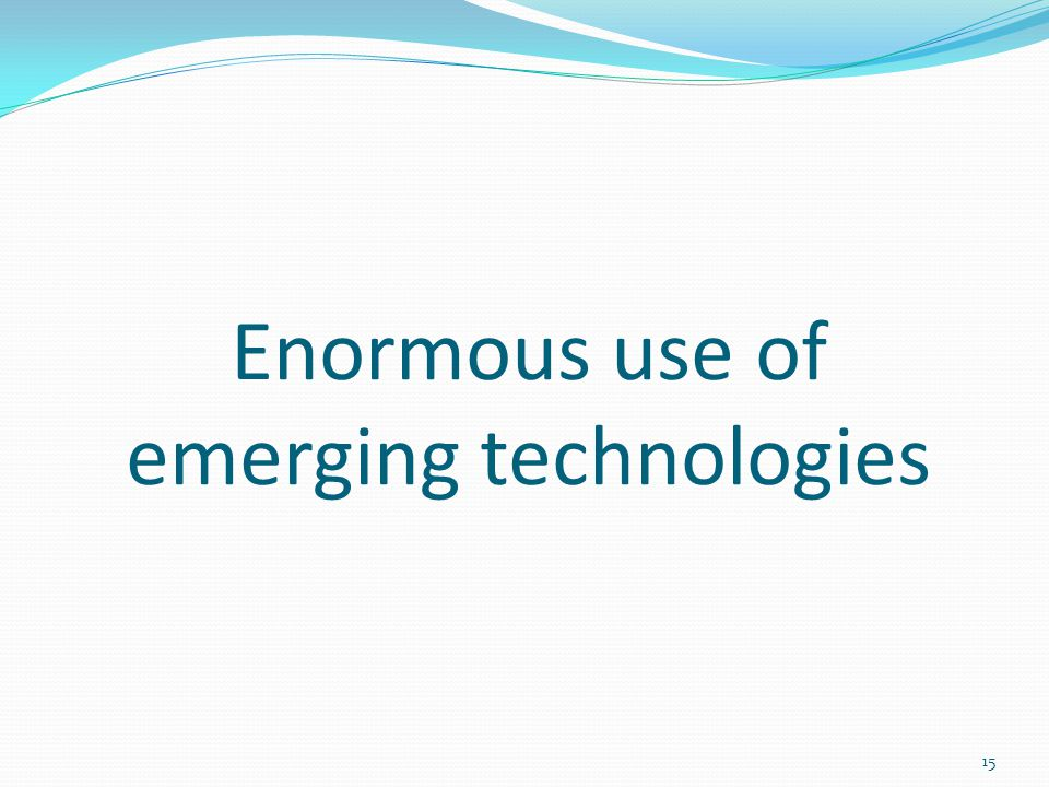 Enormous use of emerging technologies 15