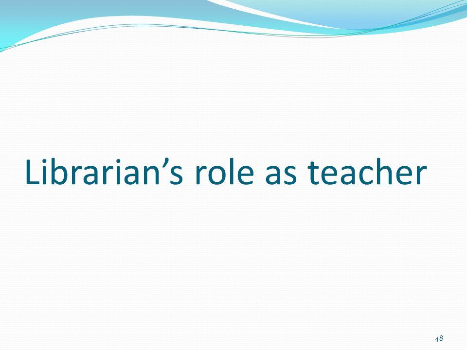 Librarian's role as teacher 48