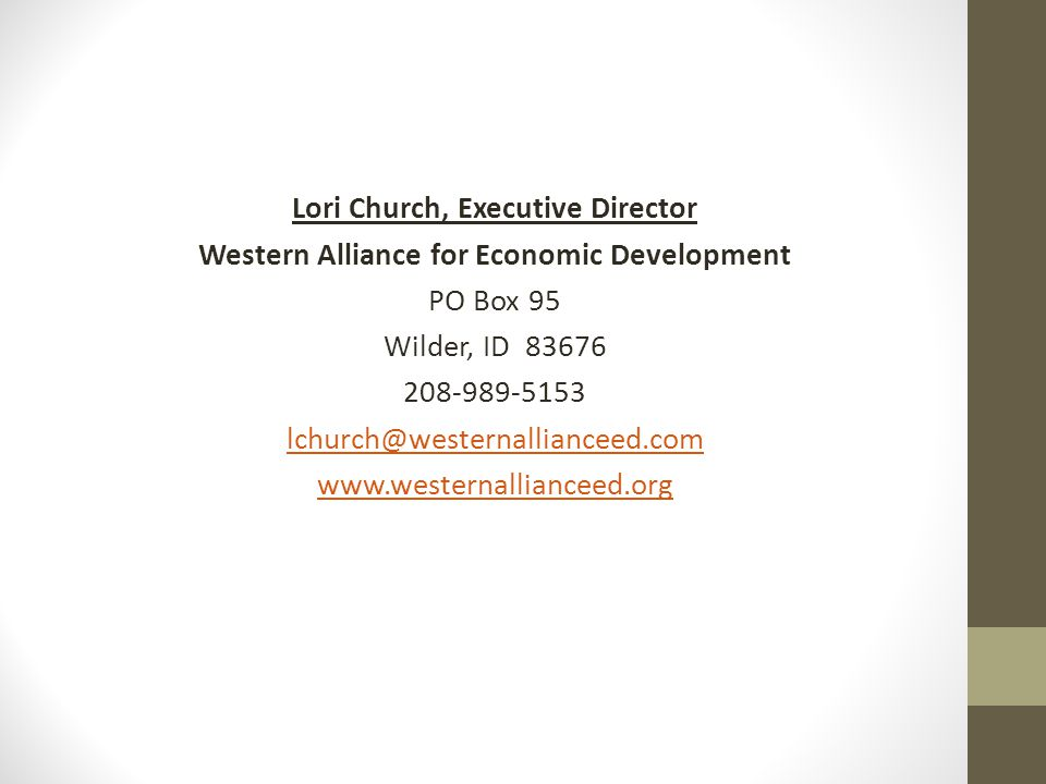 Lori Church, Executive Director Western Alliance for Economic Development PO Box 95 Wilder, ID 83676 208-989-5153 lchurch@westernallianceed.com www.westernallianceed.org