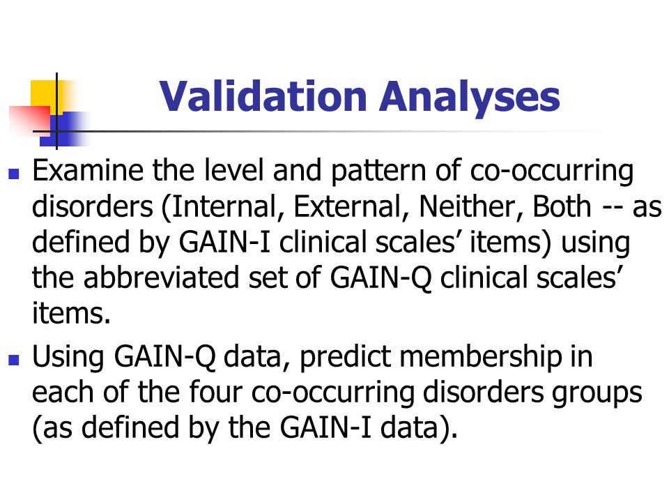 Validation Analyses Examine the level and pattern of co-occurring disorders (Internal, External, Neither, Both -- as defined by GAIN-I clinical scales' items) using the abbreviated set of GAIN-Q clinical scales' items.