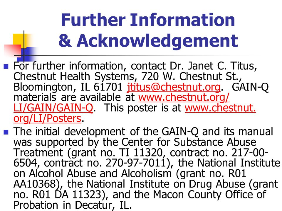 Further Information & Acknowledgement For further information, contact Dr. Janet C. Titus, Chestnut Health Systems, 720 W. Chestnut St., Bloomington,