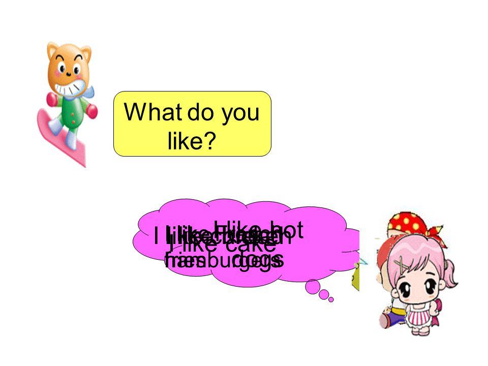 What do you like.