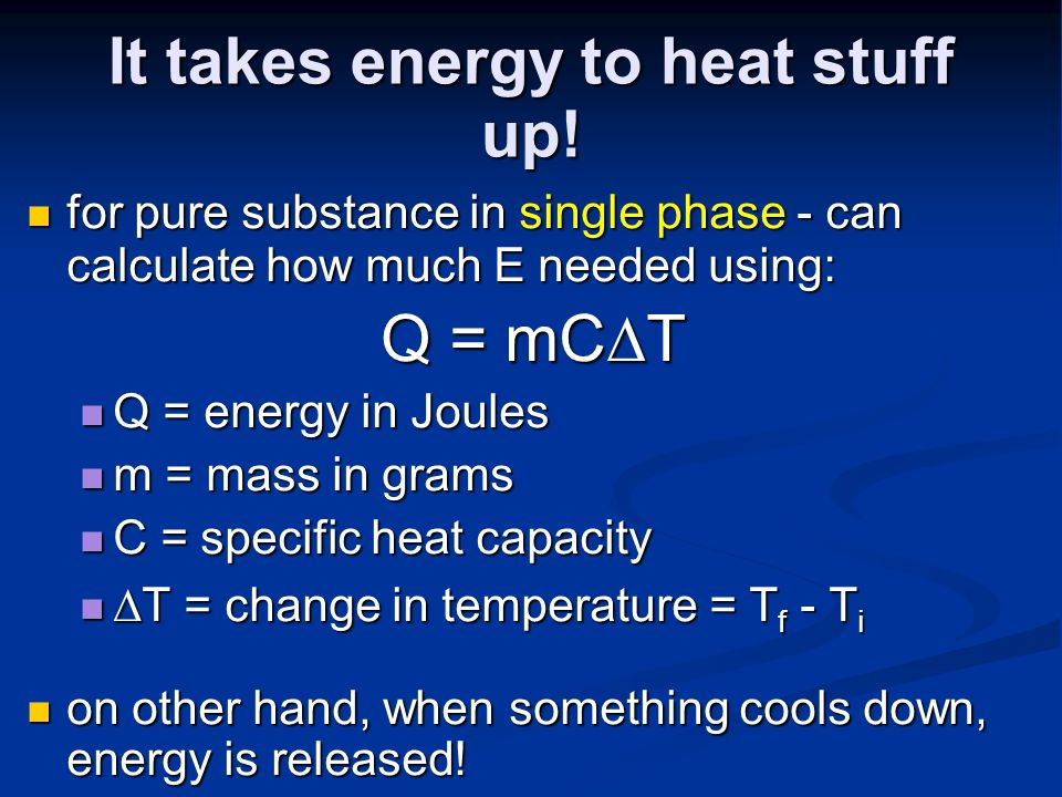 It takes energy to heat stuff up.
