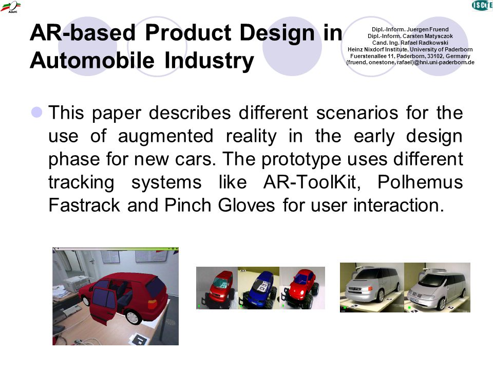 AR-based Product Design in Automobile Industry This paper describes different scenarios for the use of augmented reality in the early design phase for new cars.