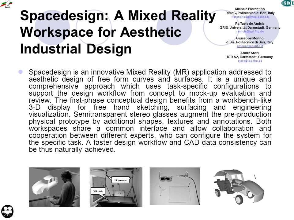 Spacedesign: A Mixed Reality Workspace for Aesthetic Industrial Design Spacedesign is an innovative Mixed Reality (MR) application addressed to aesthe