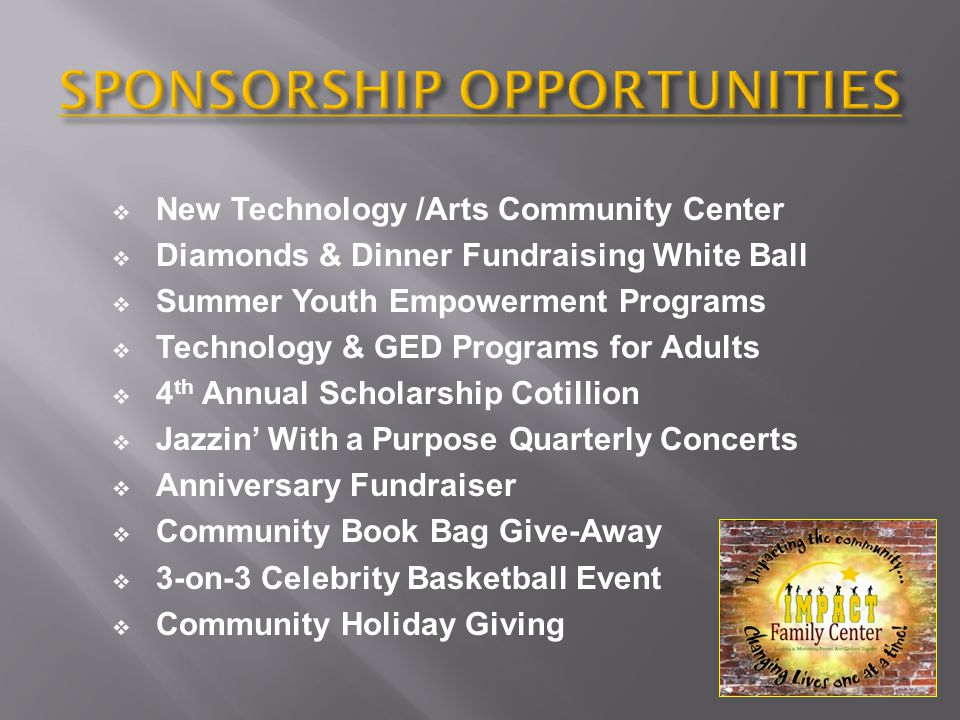  New Technology /Arts Community Center  Diamonds & Dinner Fundraising White Ball  Summer Youth Empowerment Programs  Technology & GED Programs for Adults  4 th Annual Scholarship Cotillion  Jazzin' With a Purpose Quarterly Concerts  Anniversary Fundraiser  Community Book Bag Give-Away  3-on-3 Celebrity Basketball Event  Community Holiday Giving