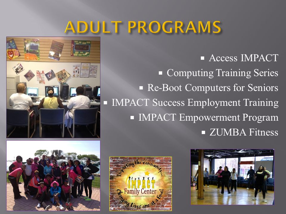  Access IMPACT  Computing Training Series  Re-Boot Computers for Seniors  IMPACT Success Employment Training  IMPACT Empowerment Program  ZUMBA Fitness