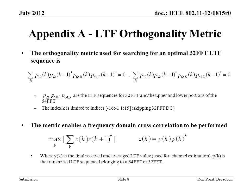 doc.: IEEE 802.11-12/0815r0 Submission July 2012 Ron Porat, Broadcom Appendix A - LTF Orthogonality Metric The orthogonality metric used for searching