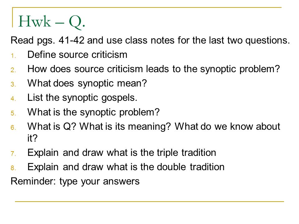 Hwk – Q. Read pgs. 41-42 and use class notes for the last two questions. 1. Define source criticism 2. How does source criticism leads to the synoptic