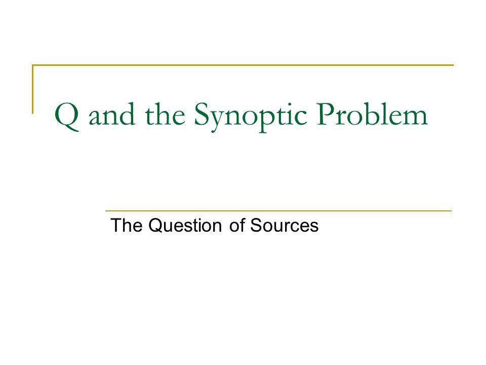 Q and the Synoptic Problem The Question of Sources