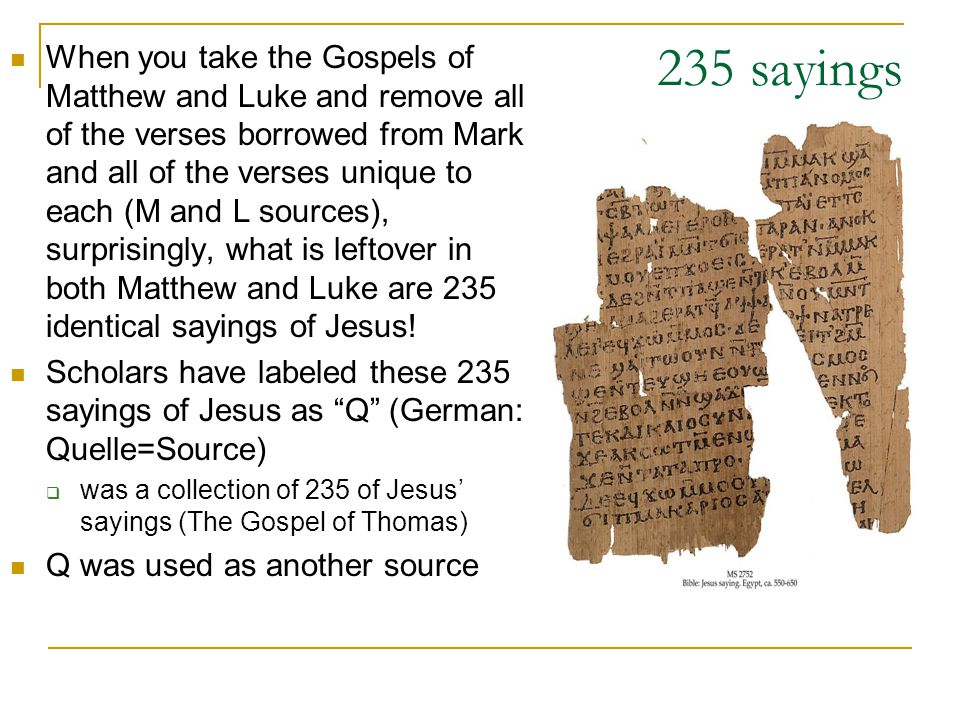 235 sayings When you take the Gospels of Matthew and Luke and remove all of the verses borrowed from Mark and all of the verses unique to each (M and