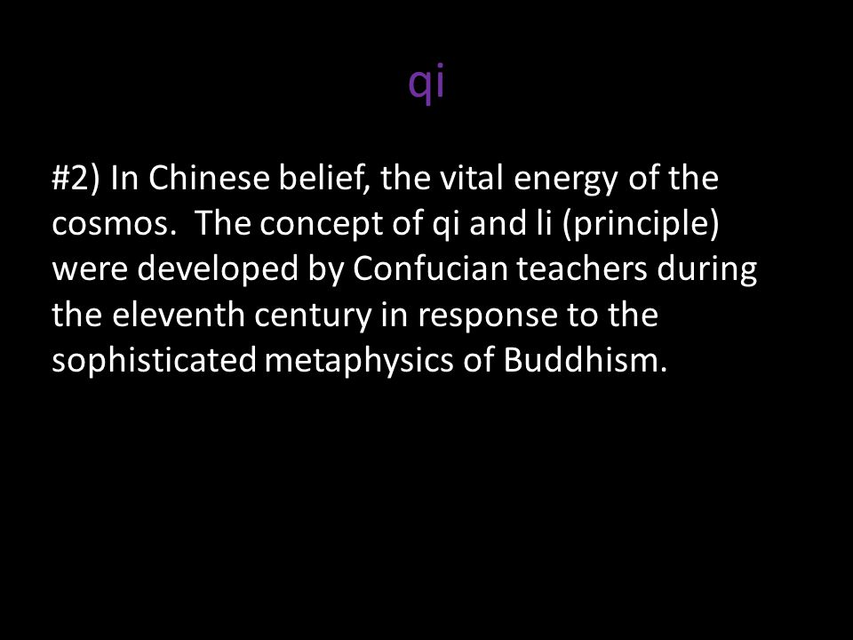 qi #2) In Chinese belief, the vital energy of the cosmos.