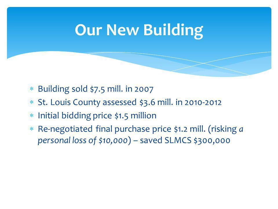  Building sold $7.5 mill. in 2007  St. Louis County assessed $3.6 mill. in 2010-2012  Initial bidding price $1.5 million  Re-negotiated final purc