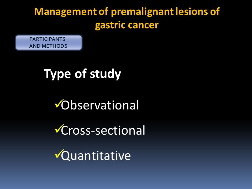 Management of premalignant lesions of gastric cancer PARTICIPANTS AND METHODS Type of study Observational Cross-sectional Quantitative