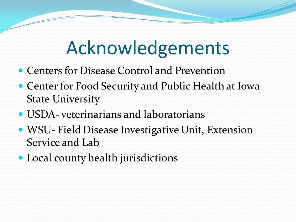 Acknowledgements Centers for Disease Control and Prevention Center for Food Security and Public Health at Iowa State University USDA- veterinarians an