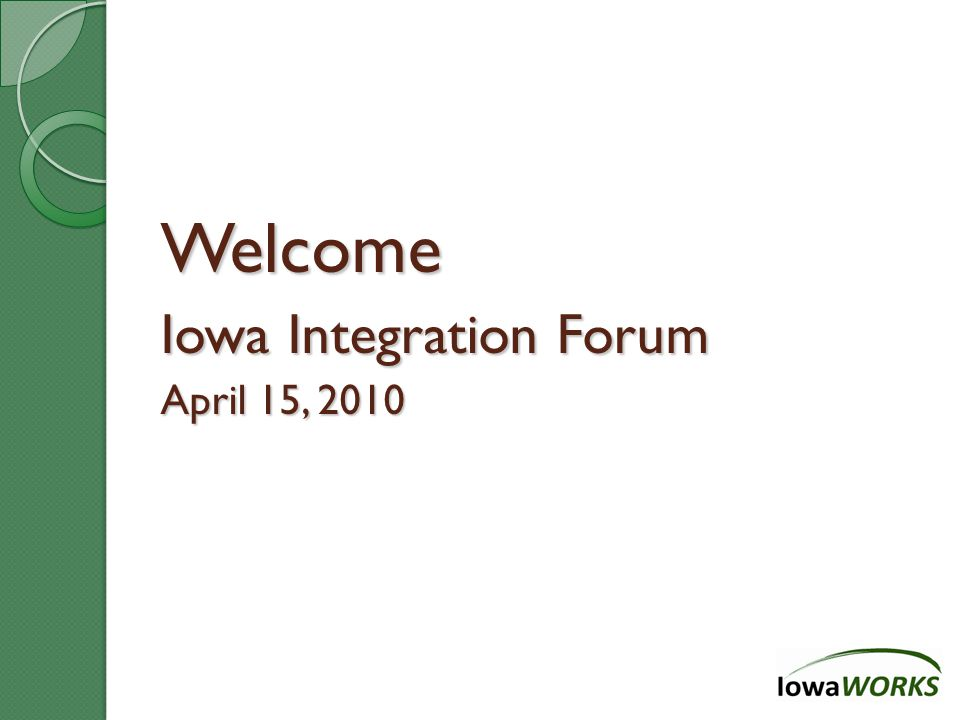 Welcome Iowa Integration Forum April 15, 2010