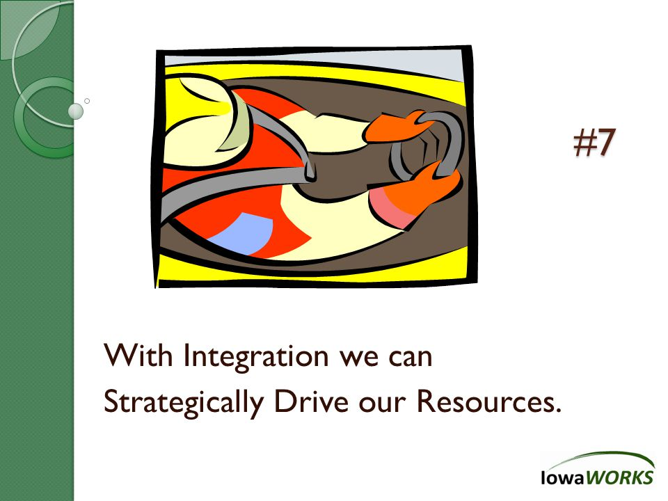 #7 With Integration we can Strategically Drive our Resources.