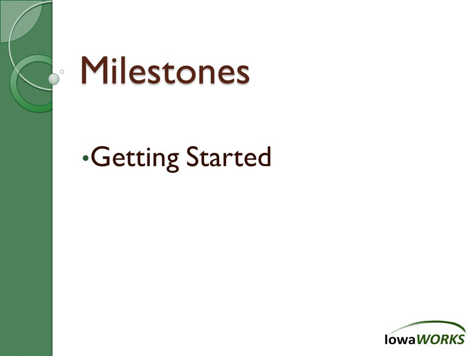 Milestones Getting Started