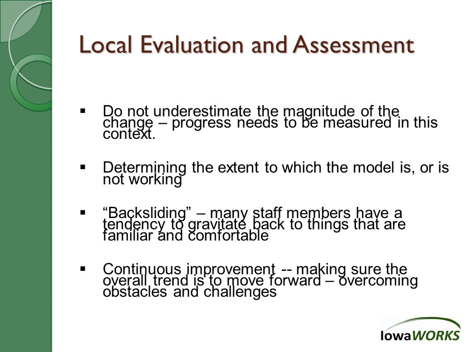 Local Evaluation and Assessment  Do not underestimate the magnitude of the change – progress needs to be measured in this context.