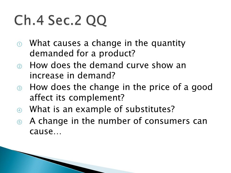 ① What causes a change in the quantity demanded for a product.