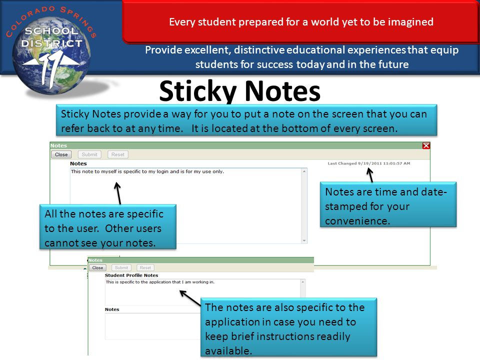 Every student prepared for a world yet to be imagined Provide excellent, distinctive educational experiences that equip students for success today and in the future Sticky Notes Sticky Notes provide a way for you to put a note on the screen that you can refer back to at any time.