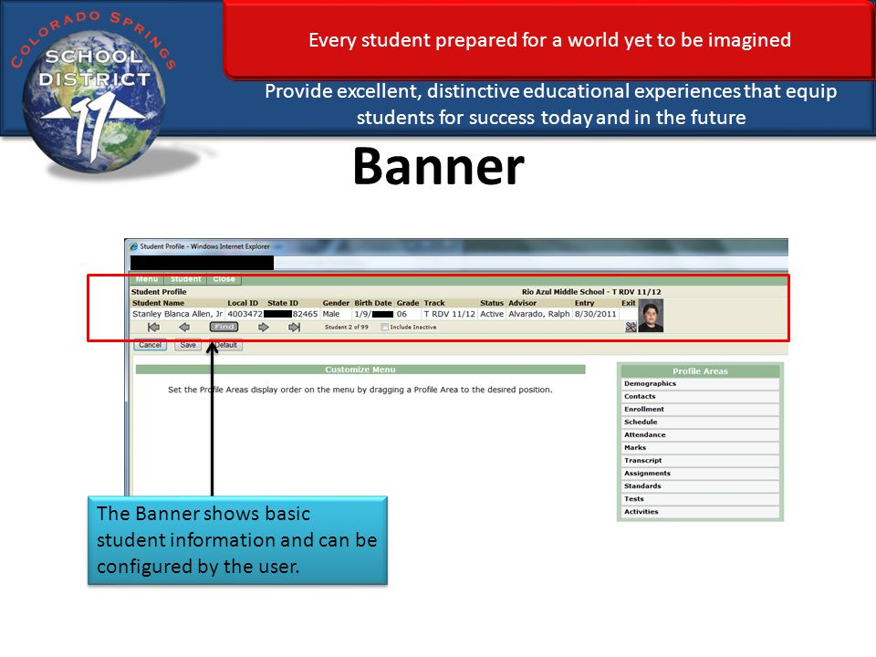 Every student prepared for a world yet to be imagined Provide excellent, distinctive educational experiences that equip students for success today and in the future Banner The Banner shows basic student information and can be configured by the user.