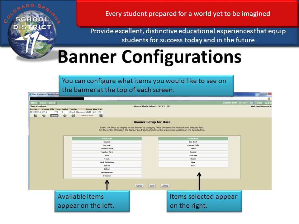 Every student prepared for a world yet to be imagined Provide excellent, distinctive educational experiences that equip students for success today and in the future Banner Configurations You can configure what items you would like to see on the banner at the top of each screen.