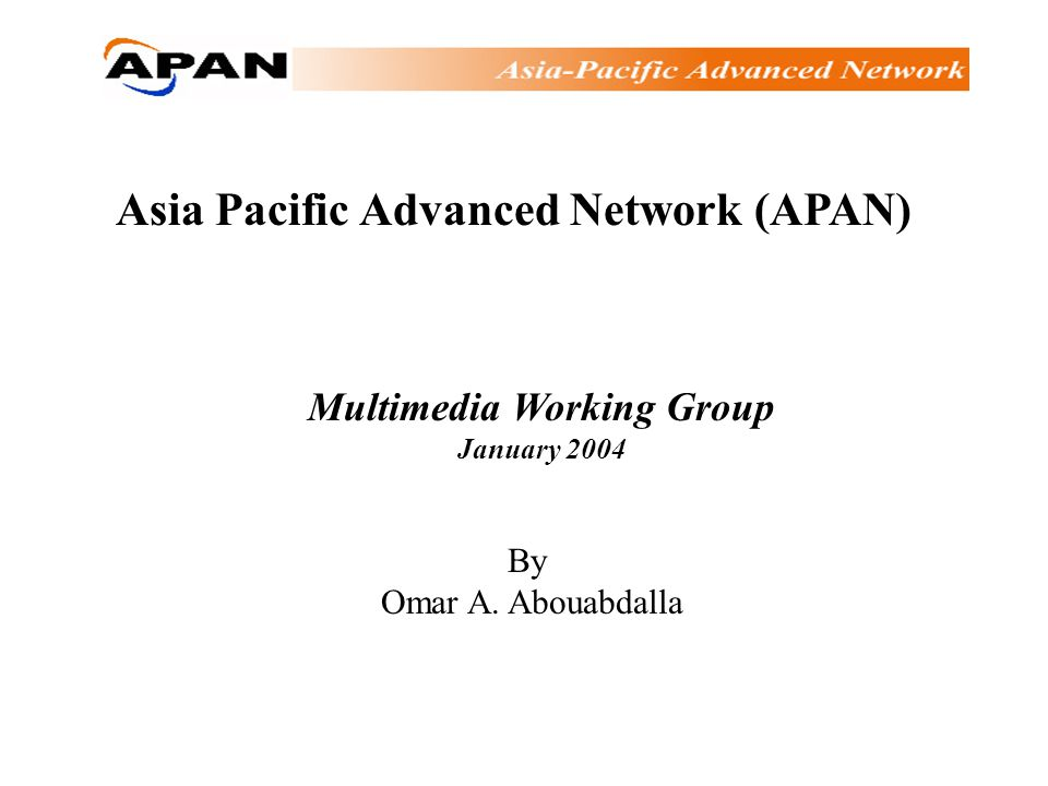 Asia Pacific Advanced Network (APAN) Multimedia Working Group January 2004 By Omar A. Abouabdalla