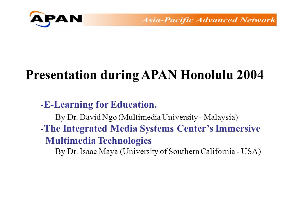 Presentation during APAN Honolulu 2004 -E-Learning for Education.