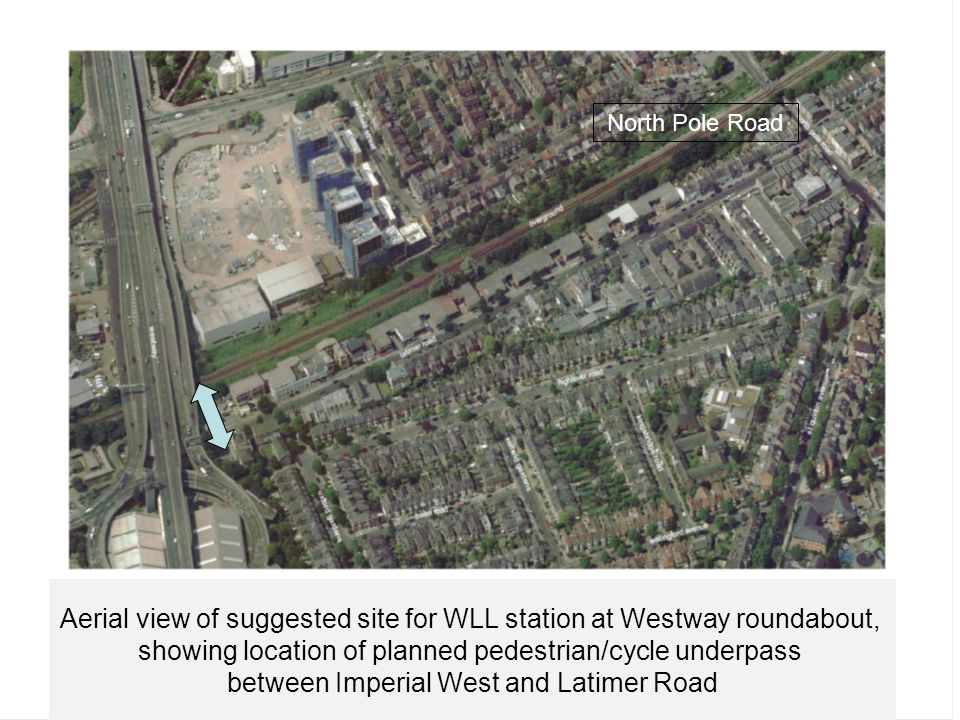 Aerial view of suggested site for WLL station at Westway roundabout, showing location of planned pedestrian/cycle underpass between Imperial West and