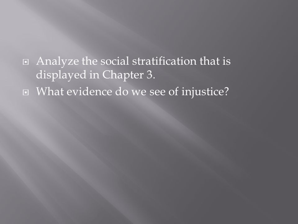  Analyze the social stratification that is displayed in Chapter 3.