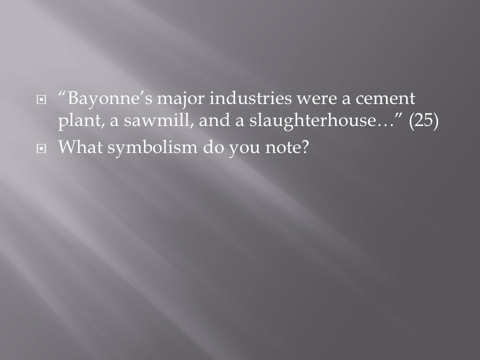  Bayonne's major industries were a cement plant, a sawmill, and a slaughterhouse… (25)  What symbolism do you note
