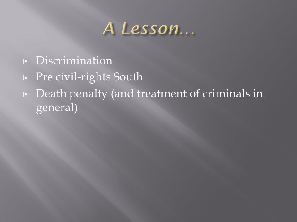  Discrimination  Pre civil-rights South  Death penalty (and treatment of criminals in general)