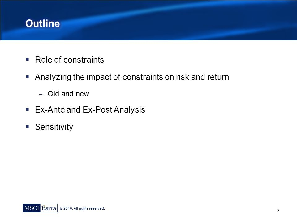 © 2010. All rights reserved.  Role of constraints  Analyzing the impact of constraints on risk and return  Old and new  Ex-Ante and Ex-Post Analys