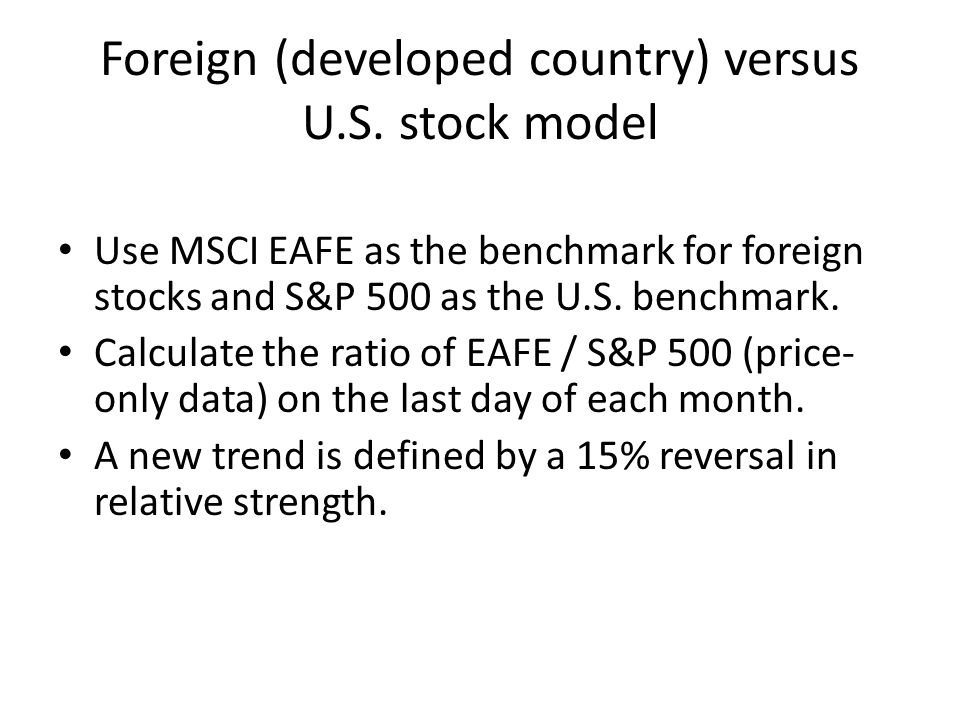 Foreign (developed country) versus U.S. stock model Use MSCI EAFE as the benchmark for foreign stocks and S&P 500 as the U.S. benchmark. Calculate the