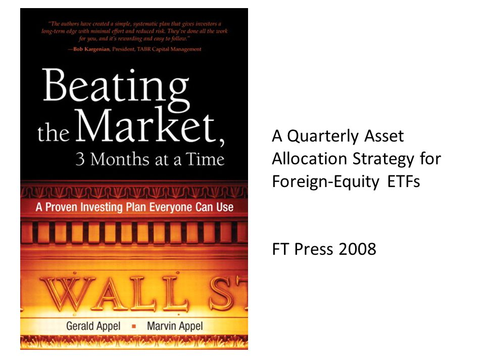 A Quarterly Asset Allocation Strategy for Foreign-Equity ETFs FT Press 2008
