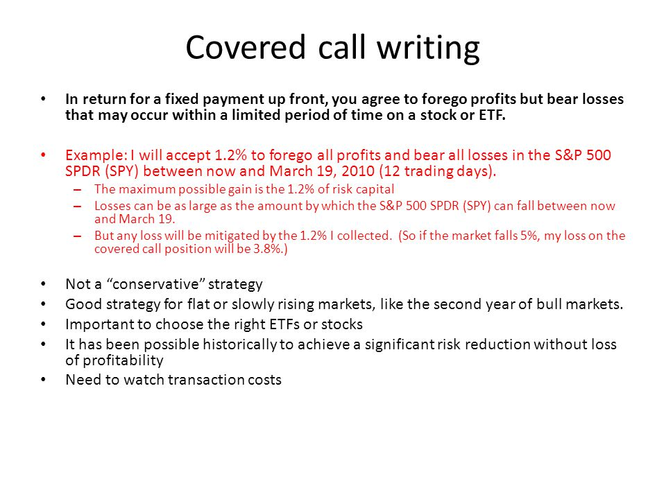 Covered call writing In return for a fixed payment up front, you agree to forego profits but bear losses that may occur within a limited period of tim