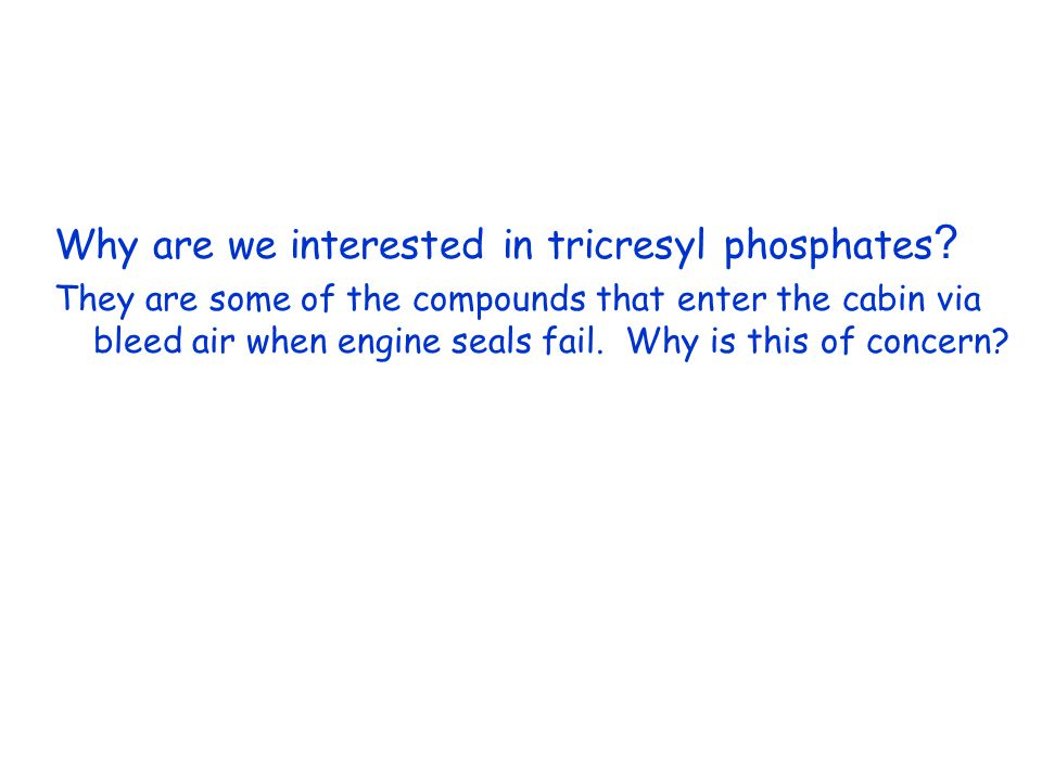 Why are we interested in tricresyl phosphates .