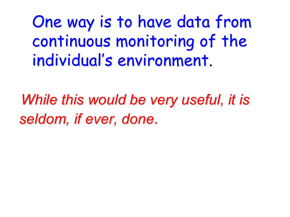 One way is to have data from continuous monitoring of the individual's environment.