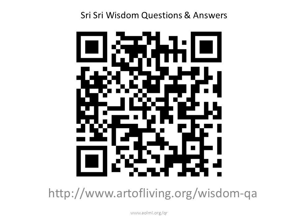 http://www.artofliving.org/wisdom-qa Sri Sri Wisdom Questions & Answers www.aolmi.org/qr