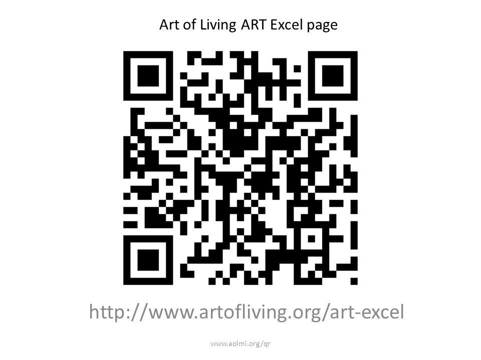 http://www.artofliving.org/art-excel Art of Living ART Excel page www.aolmi.org/qr