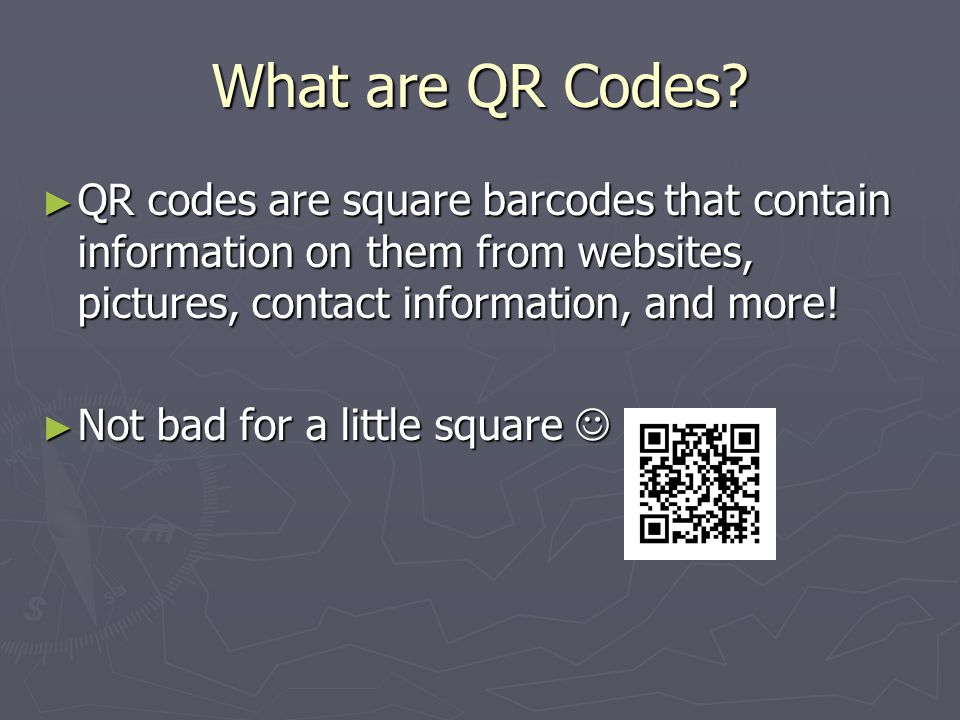 What are QR Codes? ► QR codes are square barcodes that contain information on them from websites, pictures, contact information, and more! ► Not bad f