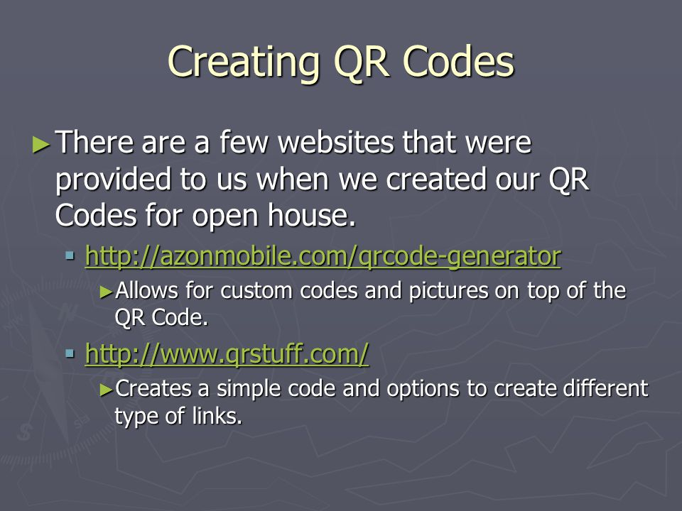 Creating QR Codes ► There are a few websites that were provided to us when we created our QR Codes for open house.  http://azonmobile.com/qrcode-gene