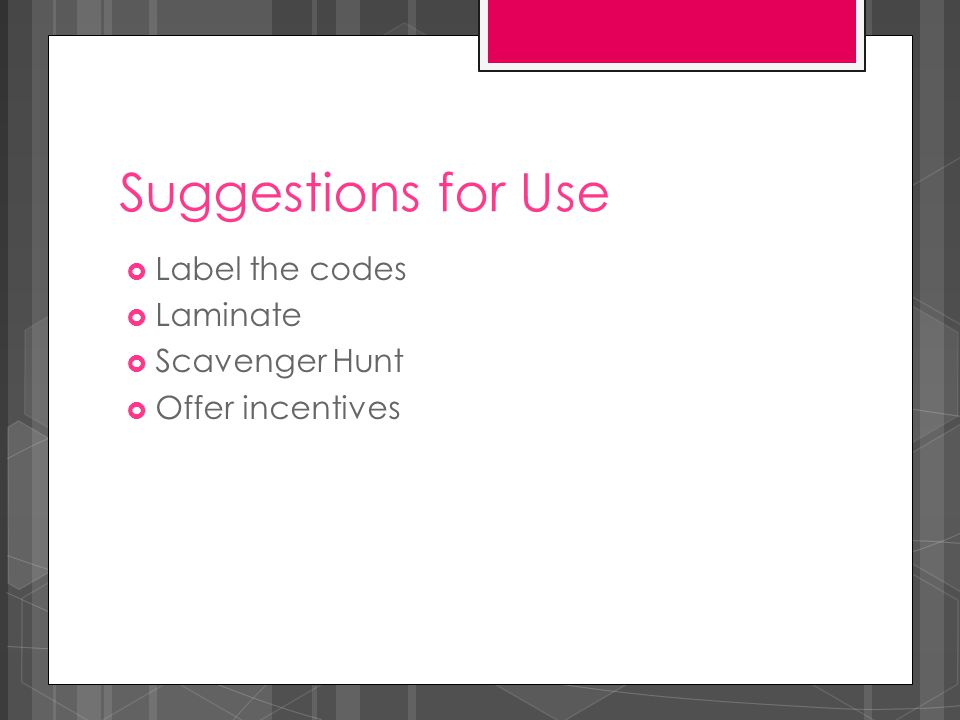 Suggestions for Use  Label the codes  Laminate  Scavenger Hunt  Offer incentives