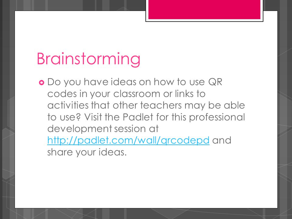 Brainstorming  Do you have ideas on how to use QR codes in your classroom or links to activities that other teachers may be able to use? Visit the Pa
