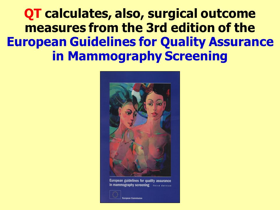 QT calculates, also, surgical outcome measures from the 3rd edition of the European Guidelines for Quality Assurance in Mammography Screening